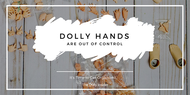 Dolly Hands Are Out of Control –  It's Time to Get Organized