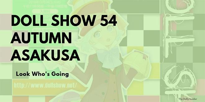 Look Who's Going to Doll Show 54 Autumn Asakusa  . . .
