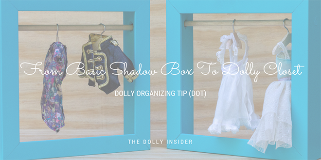 Dolly Organizing Tip (DOT): From Basic Shadow Box To Dolly Closet