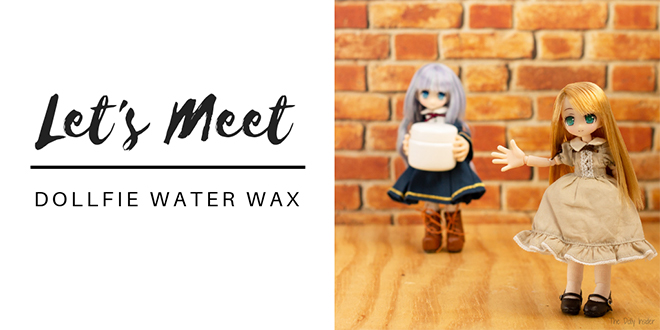 Let's Meet VOLKS Dollfie Water Wax