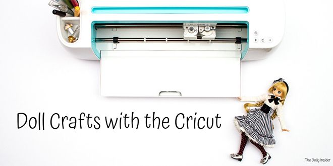 Doll Crafts With The Cricut Machine - The Dolly Insider